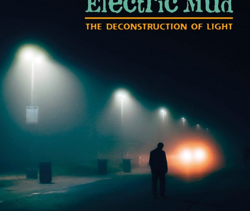 Electric Mud – The Deconstruction of Light