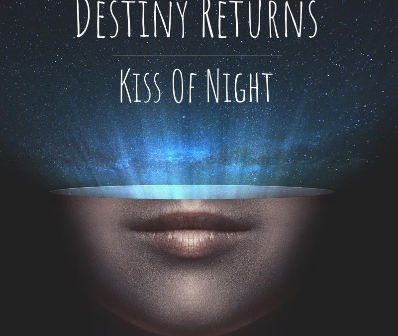 Destiny Returns – Kiss Of Night