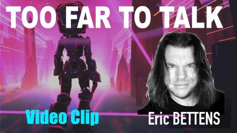 Eric Bettens – TOO FAR TO TALK