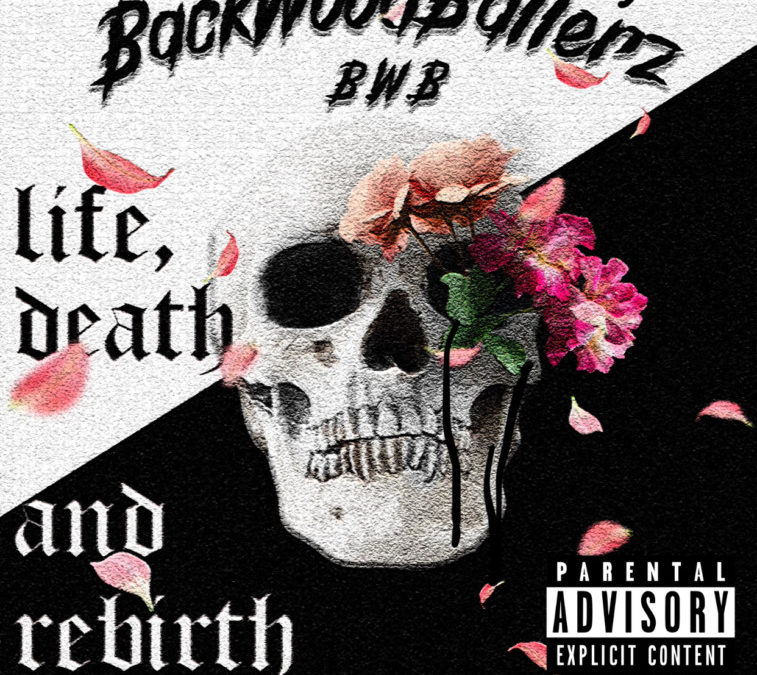 BackWoodBallerz – Album……. Life,Death,and Rebirth