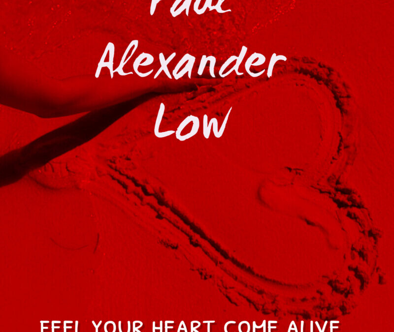 Paul Alexander Low – Feel Your Heart Come Alive