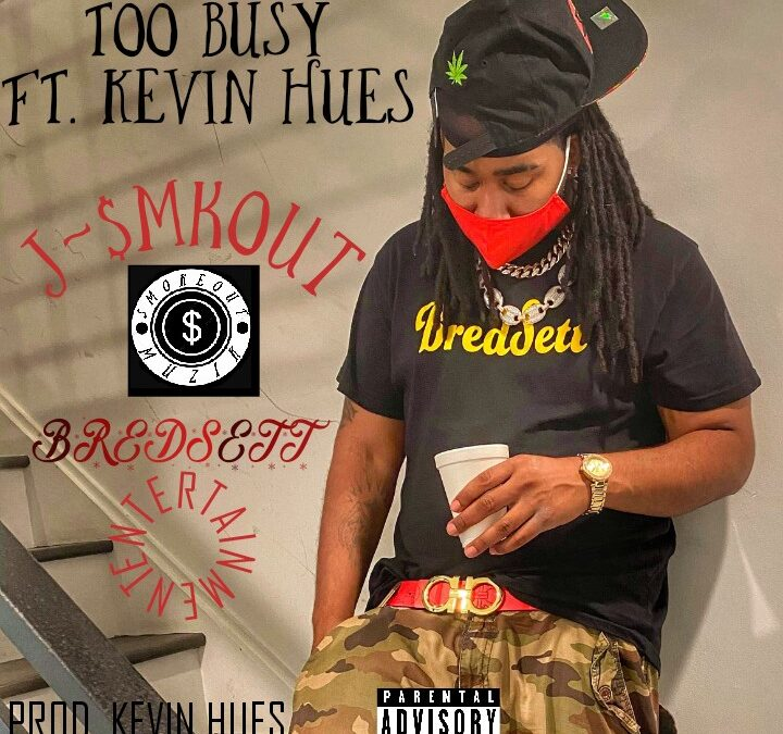 J-$mkOut – Too Busy Ft. Kevin Hues