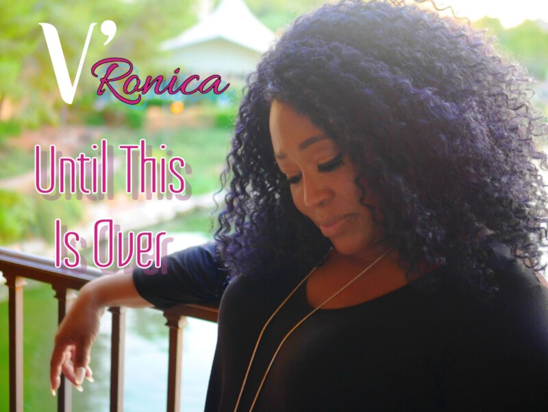 V'Ronica (Veronica Johnson) – UNTIL THIS IS OVER